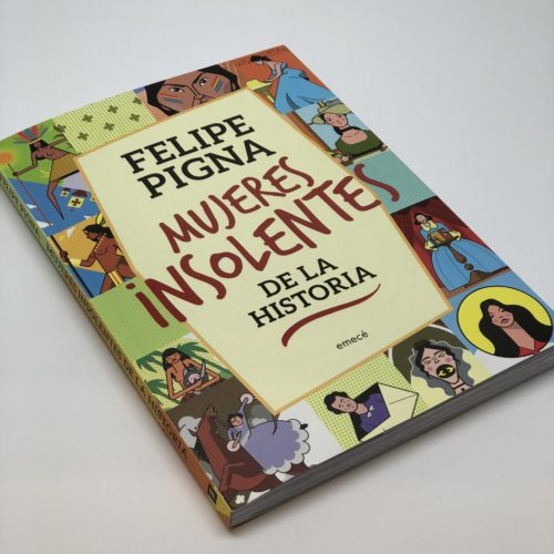 Mujeres insolentes de la Historia. Felipe Pigna